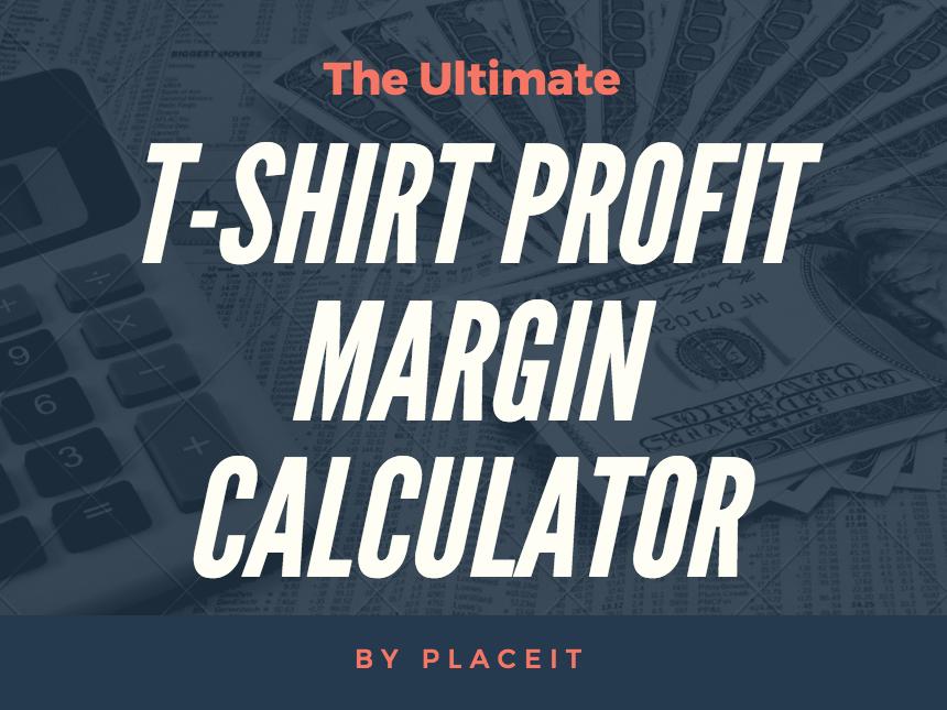 the ultimate tshirt profit margin calculator