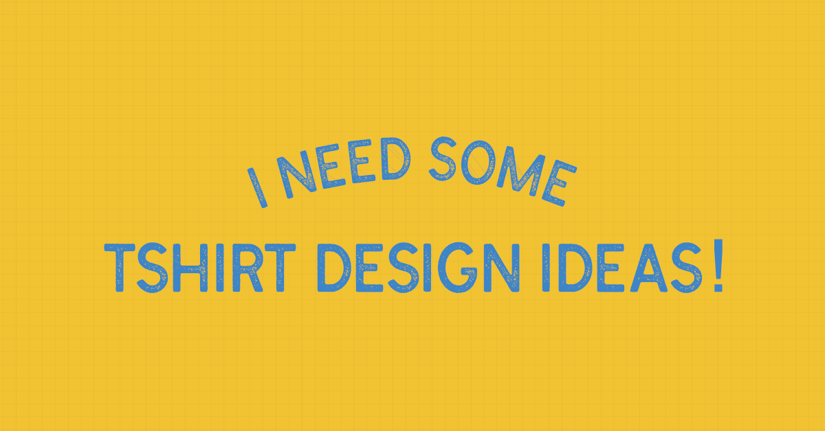 Help, I Need Some T-shirt Design Ideas - Placeit Blog