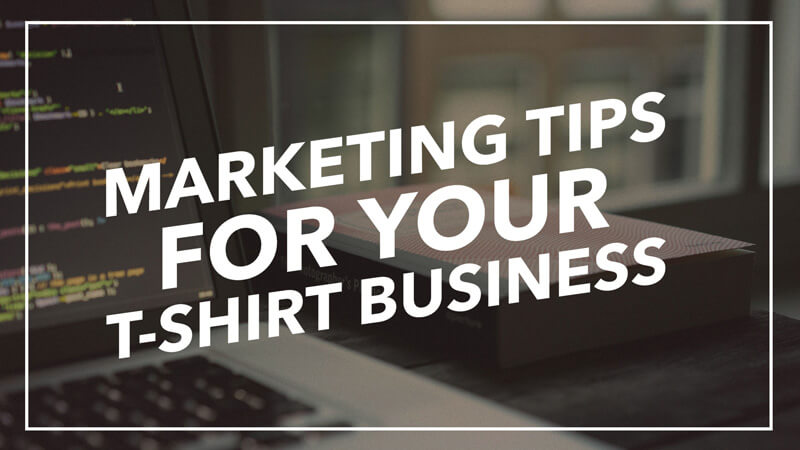 Marketing tips for your t-shirt business