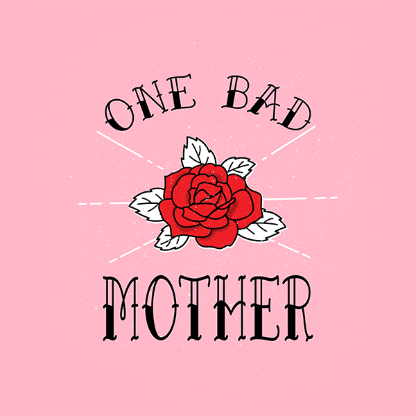 One Bad Mother- mother's day design