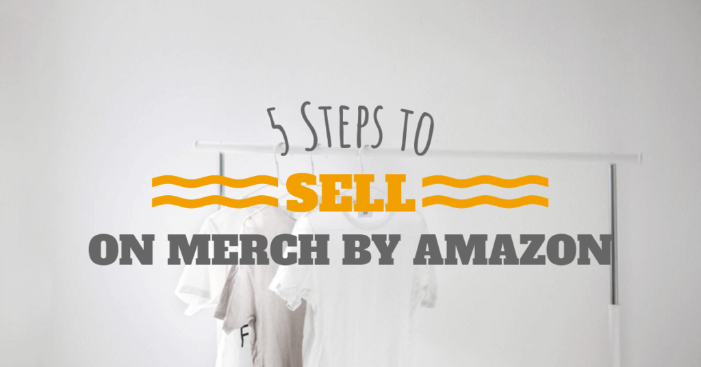 802cffda A 5 Step Guide to Successfully Selling Your T-Shirts on Merch by Amazon